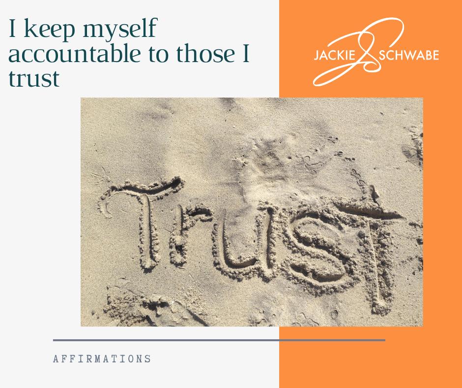 I keep myself accountable to those I trust